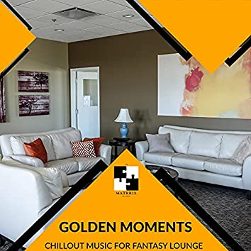 Golden Moments - Chillout Music For Fantasy Lounge