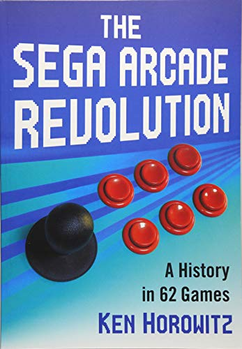 Horowitz, K: The Sega Arcade Revolution: A History in 62 Games