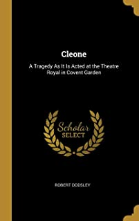 Cleone: A Tragedy As It Is Acted at the Theatre Royal in Covent Garden