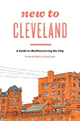 New to Cleveland: A Guide to (Re)Discovering the City Perfect Paperback