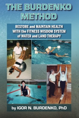 Compare Textbook Prices for The Burdenko Method - Restore & Maintain Health With The Fitness Wisdom System of Water & Land Therapy  ISBN 9781934881897 by Igor N. Burdenko,Vladimir Goltsov