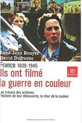 Ils ont filmé la guerre en couleurs : France : 1939-1945 Broché