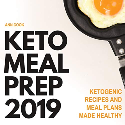 Keto Meal Prep 2019: Ketogenic Recipes and Meal Plans Made Healthy  cover art