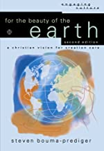 For the Beauty of the Earth: A Christian Vision for Creation Care (Engaging Culture)