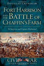 Fort Harrison and the Battle of Chaffin's Farm:: To Surprise and Capture Richmond (Civil War Series)