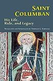 Saint Columban: His Life, Rule, and Legacy (Volume 270) (Cistercian Studies)