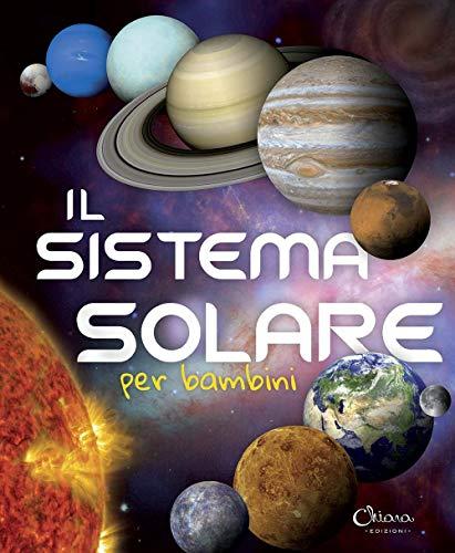 Il sistema solare per bambini. Ediz. a colori. Ediz. a spirale