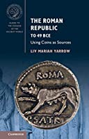 The Roman Republic to 49 BCE: Using Coins as Sources (Guides to the Coinage of the Ancient World)