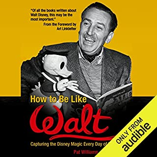 How to Be Like Walt     Capturing the Disney Magic Every Day of Your Life              By:                                                                                                                                 Pat Williams,                                                                                        Jim Denney                               Narrated by:                                                                                                                                 Paul Christy                      Length: 16 hrs and 16 mins     56 ratings     Overall 4.6