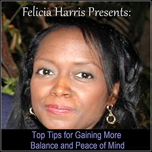 Felicia Harris Presents: Top Tips for Gaining More Balance and Peace of Mind audiobook cover art