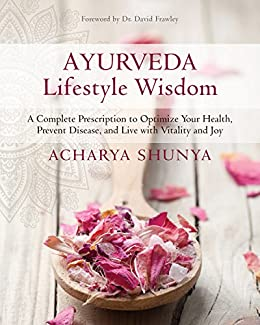 Ayurveda Lifestyle Wisdom: A Complete Prescription to Optimize Your Health, Prevent Disease, and Live with Vitality and Joy by [Acharya Shunya, David Frawley]
