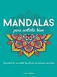 Mandalas para sentirte bien: Descubre los increíbles beneficios de colorear mandalas (Prácticos)