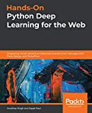 Hands-On Python Deep Learning for the Web: Integrating neural network architectures to build smart web apps with Flask, Django, and TensorFlow