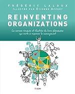 Reinventing Organizations - La version résumée et illustrée du livre phénomène qui invite à repenser le management d'Etienne APPERT