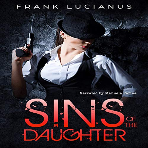 Sins of the Daughter      The Frank Lucianus Mafia Series, Book 2              By:                                                                                                                                 Frank Lucianus                               Narrated by:                                                                                                                                 Manuela Farina                      Length: 4 hrs and 59 mins     2 ratings     Overall 5.0