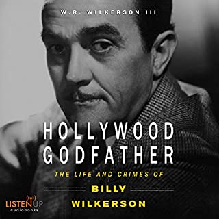 Hollywood Godfather     The Life and Crimes of Billy Wilkerson              By:                                                                                                                                 W. R. Wilkerson III                               Narrated by:                                                                                                                                 Kevin Stillwell                      Length: 12 hrs and 57 mins     20 ratings     Overall 4.4