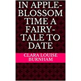 In Apple-Blossom Time A Fairy-Tale to Date (English Edition)