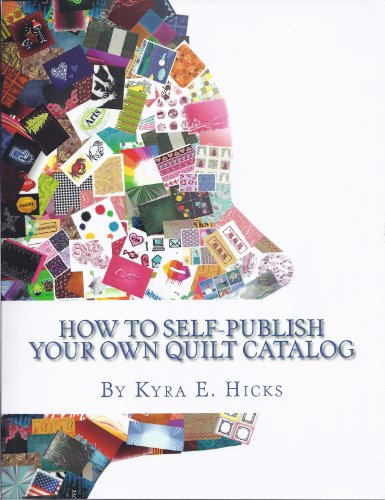 How to Self-Publish Your Own Quilt Catalog: A Workbook for Quilters, Guilds, Galleries and Textile Artists (English Edition)