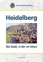 Heidelberg: Die Stadt, in der wir leben