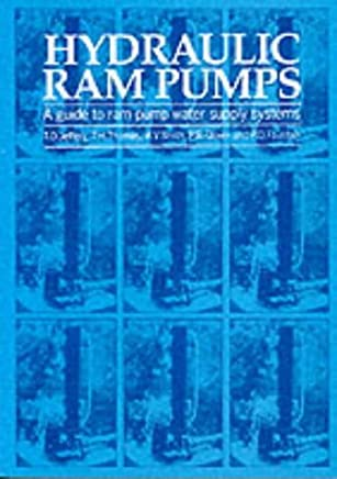 Hydraulic Ram Pumps: A Guide to Ram Pump Water Supply Systems by T.D. Jeffrey T.H. Thomas A.V. Smith P.B. Glover P.D. Fountain(1992-12-01)