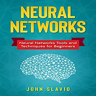 Neural Networks: Neural Networks Tools and Techniques for Beginners                   By:                                                                                                                                 John Slavio                               Narrated by:                                                                                                                                 Russell Archey                      Length: 2 hrs and 2 mins     10 ratings     Overall 3.8