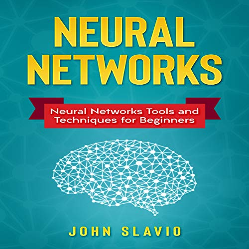 Neural Networks: Neural Networks Tools and Techniques for Beginners                   By:                                                                                                                                 John Slavio                               Narrated by:                                                                                                                                 Russell Archey                      Length: 2 hrs and 2 mins     Not rated yet     Overall 0.0