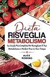 dieta risveglia metabolismo: la guida più completa per risvegliare il tuo metabolismo e perdere peso in poco tempo.