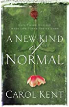 A New Kind of Normal: Hope-Filled Choices When Life Turns Upside Down by Carol Kent (2007-06-05)