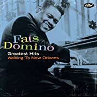 Greatest Hits: Walking To New Orleans by Fats Domino