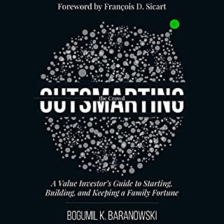 Outsmarting the Crowd     A Value Investor's Guide to Starting, Building, and Keeping a Family Fortune              By:                                                                                                                                 Bogumil K. Baranowski                               Narrated by:                                                                                                                                 Bogumil K. Baranowski                      Length: 3 hrs and 58 mins     9 ratings     Overall 4.2