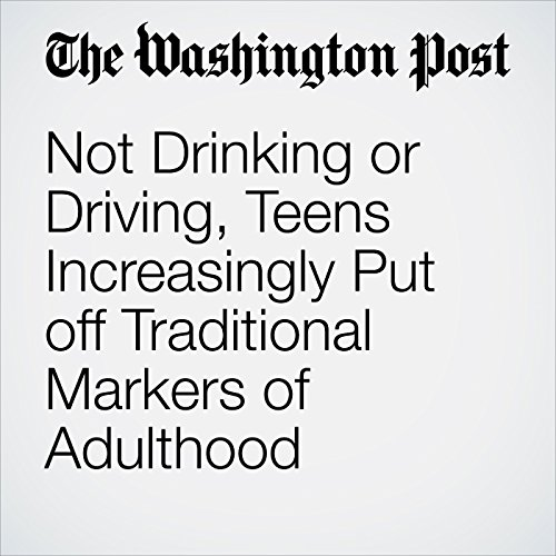 Not Drinking or Driving, Teens Increasingly Put off Traditional Markers of Adulthood copertina