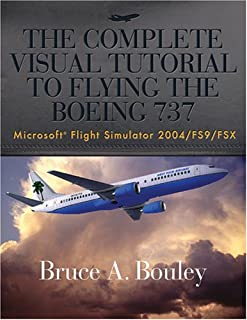 The Complete Visual Tutorial to Flying the Boeing 737 Microsoft® Flight Simulator 2004/FS9/FSX