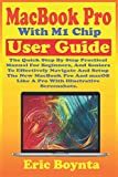MacBook Pro With M1 Chip User Guide: The Quick Step By Step Practical Instructional Manual For Beginners And Seniors To Effectively Setup, Configure, ... Like A Pro With Illustrative Screenshots.