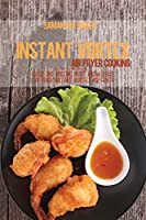 Instant Vortex Air Fryer Cooking: Quick And Amazing Must Know Ideas For Your Instant Vortex Air Fryer