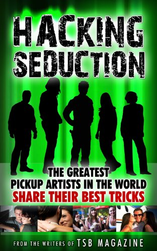 Seduction Hacks: The Greatest Pickup Artists in the World Share Their Greatest Tricks (English Edition)