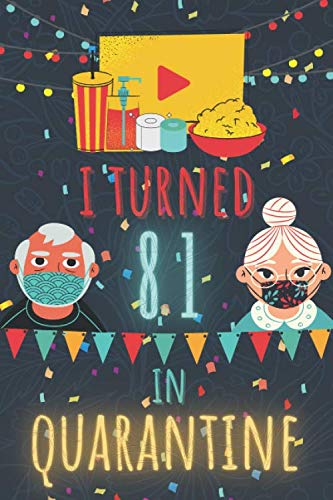 I Turned 81 In Quarantine Notebook: Happy 2020 Quarantined Birthday Notebook Journal Gifts for Girls and Boys 81 Years old 81th Birthday present idea ... 100 Pages 6