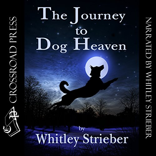 The Journey to Dog Heaven                   By:                                                                                                                                 Whitley Strieber                               Narrated by:                                                                                                                                 Whitley Strieber                      Length: 4 hrs and 36 mins     4 ratings     Overall 3.0
