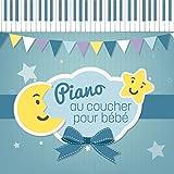 Piano au coucher pour bébé: Meilleures piano berceuses, Sommeil long et calme, Ne pleure pas, Musicothérapie