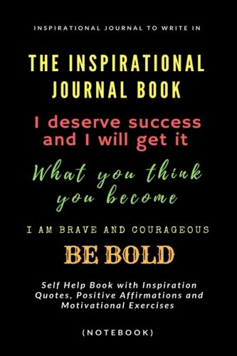 The Inspirational Journal Book: Inspirational Journal to Write In: Self Help Book with Inspiration Quotes, Positive Affirmations and Motivational Exercises (Notebook)