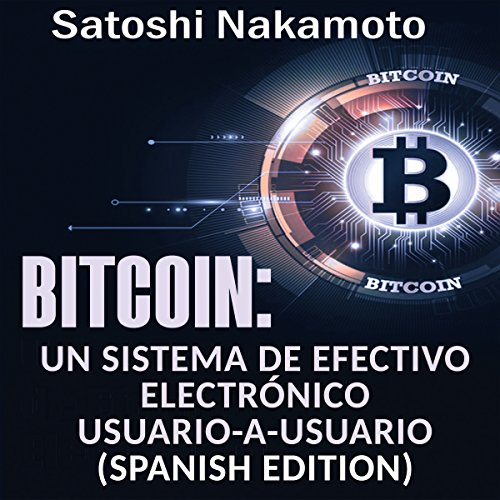 Bitcoin: Un Sistema de Efectivo Electrónico Usuario-a-Usuario [Bitcoin: A User-to-User Electronic Cash System] audiobook cover art