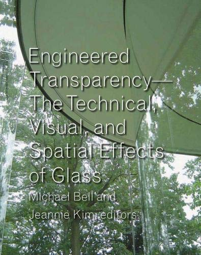 Engineered Transparency: The Technical, Visual, and Spatial Effects of Structured Light: The Technical, Visual, and Spatial Effects of Glass