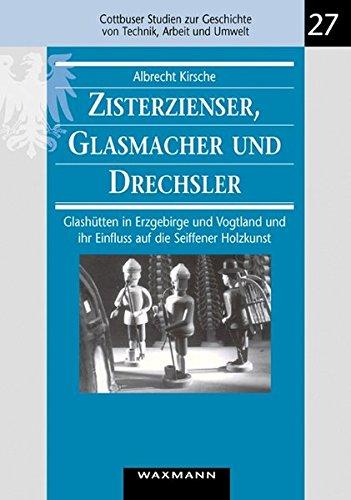 Zisterzienser, Glasmacher und Drechsler (Cottbuser Studien zur Geschichte von Technik, Arbeit und Umwelt)