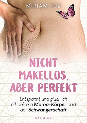 Nicht makellos, aber perfekt. Entspannt und glücklich mit deinem Mama-Körper nach der Schwangerschaft