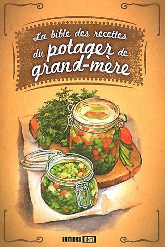 La Bible des recettes du potager de grand-mère