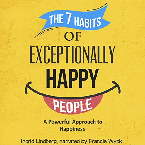 The 7 Habits of Exceptionally Happy People audiobook cover art