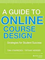 A Guide to Online Course Design: Strategies for Student Success by Tina Stavredes Tiffany Herder(2014-01-28)