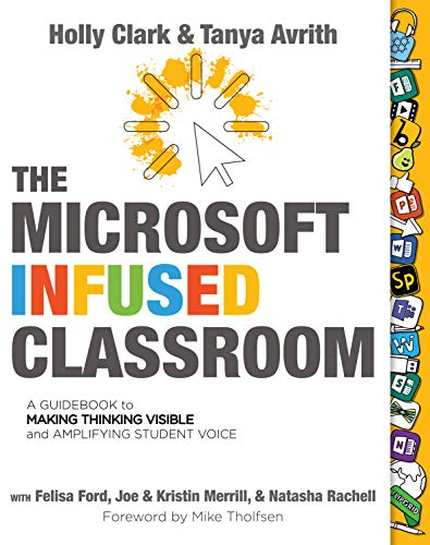 The Microsoft Infused Classroom: A Guidebook to Making Thinking Visible and Amplifying Student Voice (English Edition)