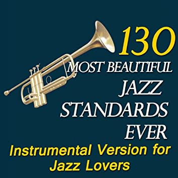 130 Most Beautiful Jazz Standards Ever (Instrumental Version for Jazz Lovers)