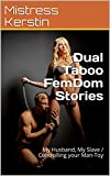 Dual Taboo FemDom Stories: My Husband, My Slave / Controlling your Man-Toy