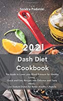 Dash Diet Cookbook 2021: The Guide to Lower your Blood Pressure for Healthy Living. Quick and Easy Recipes with Delicious and Tasty Meals. Low Sodium Dishes for Better Healthy Lifestyle.